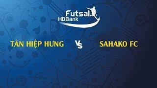 Trực tiếp   Tân Hiệp Hưng - Sahako FC   VCK Futsal VĐQG HD Bank 2019   BLV Quang Huy