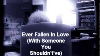 Ever Fallen In Love (With Someone You Shouldn