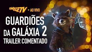 Guardiões da Galáxia 2 - Trailer Comentado | OmeleTV AO VIVO