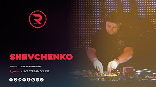 Shevchenko | R_sound Showcase @ Zinger Club Saint Petersburg