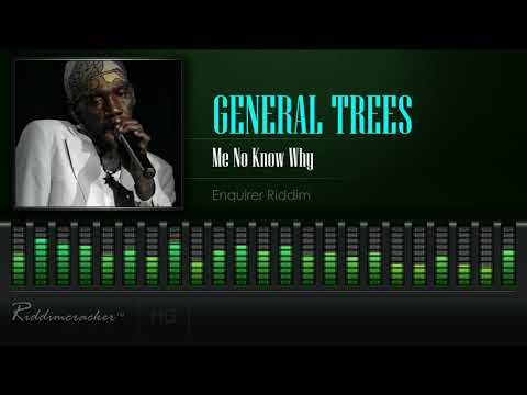 General Trees - Me No Know Why (Enquirer Riddim) [HD]