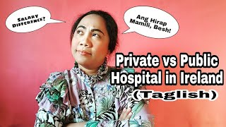 Difference of Working in Private vs Public Hospitals in Ireland (Taglish)