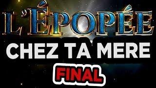L'ÉPOPÉE CHEZ TA MÈRE EPISODE FINAL (feat. CYPRIEN)