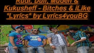 Rudi, Duli, Muden & Kukusheff   B**ches & iLike *Lyrics*