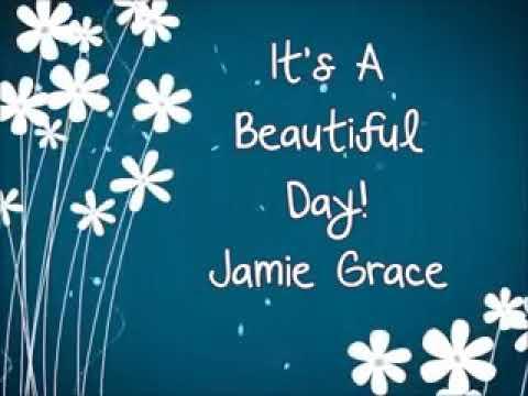 music jamie grace it 39 s a beautiful day w lyrics youtube. Black Bedroom Furniture Sets. Home Design Ideas