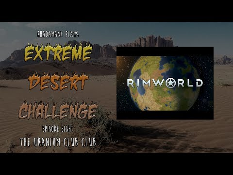 RimWorld 1.0 / Extreme Desert Challenge / EP 8 / The Uranium Club Club
