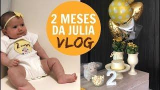 2 MESES DA JULIA - VLOG MESVERSÁRIO!