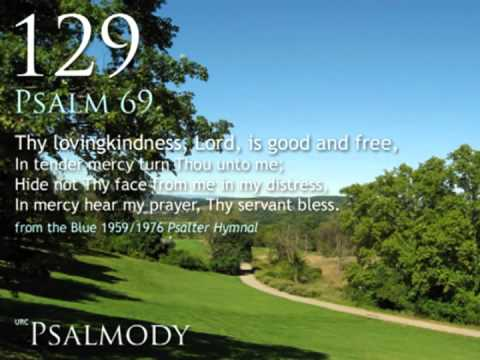 129.  Thy lovingkindness, Lord, is good and free (Psalm 69)