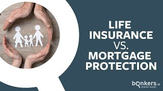 Life insurance vs. mortgage protection