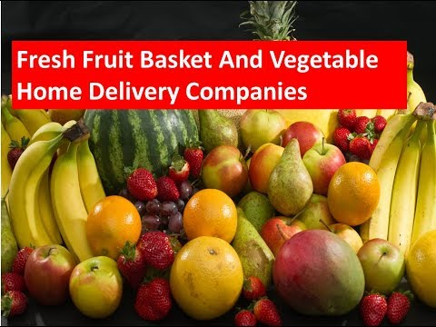 Top 10 Fresh Fruit Basket And Vegetable Home Delivery Companies In The World