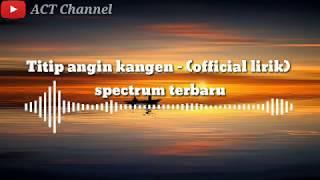 Titip Angin Kangen -   Lirik _spectrum Terbaru