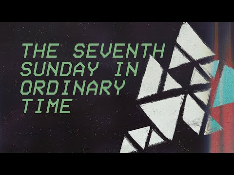 The Seventh Sunday in Ordinary Time