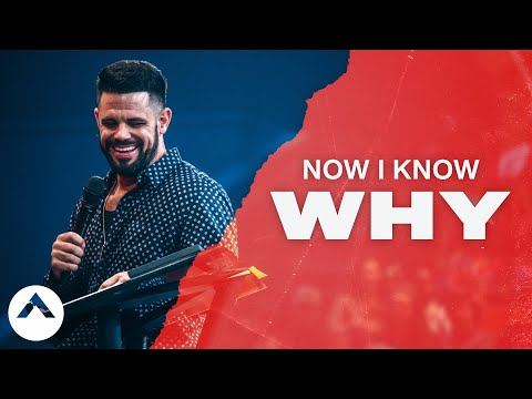 Now I Know Why | Pastor Steven Furtick | Elevation Church