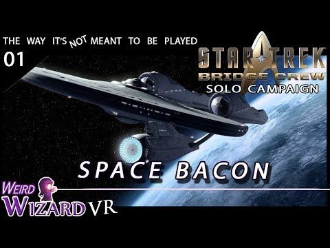 Space Bacon – Star Trek Bridge Crew Solo Campaign VR Gameplay 01