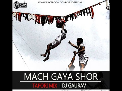 MACH GAYA SHOR SARI NAGRI RE - TAPORI REMIX | DJ GAURAV GRS | DAHI HANDI 2015 INTRO REMIX SONG