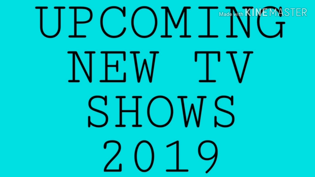 Upcoming New Tv Shows 2019 All Channels List Youtube