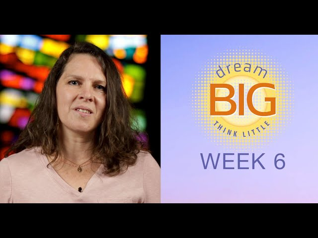 Small Group Message - Dream Big Think Little - Week 6