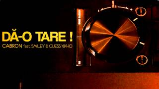 Repeat youtube video Cabron feat. Smiley & Guess Who - Dă-o tare! [Official track HQ]