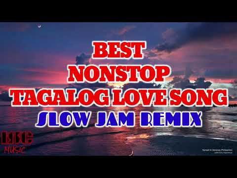 BEST NONSTOP TAGALOG LOVE SONG - SLOW JAM REMIX