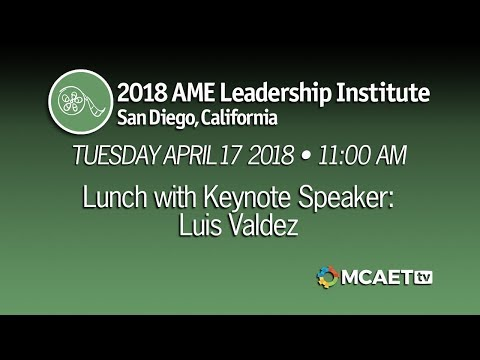 2018 AME Leadership Institute 4-17-18: Student Performance and Keynote Speaker, Luis Valdez