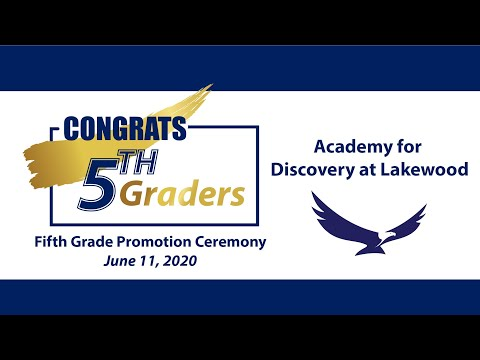 Academy for Discovery at Lakewood 5th Grade Promotion 2020