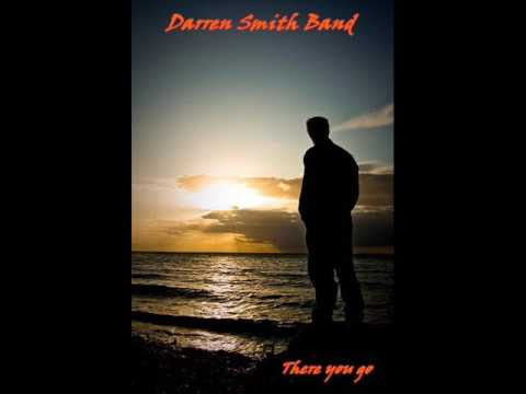 DARREN SMITH BAND ♠ THERE YOU GO ♠ HQ
