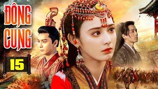 PHIM HAY 2021 | ĐÔNG CUNG - Tập 15 | Phim Bộ Trung Quốc Hay Nhất 2021