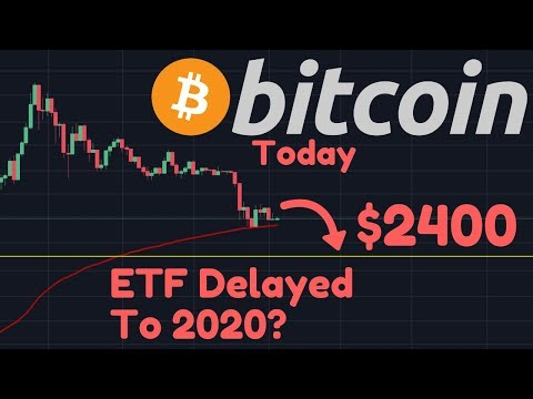 Bitcoin To $2,400? | Bitcoin ETF Canceled & Probably Delayed To 2020?