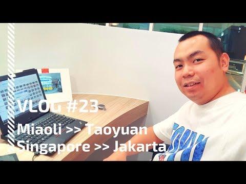 VLOG #23 | Miaoli - Taoyuan - Singapore -  Jakarta