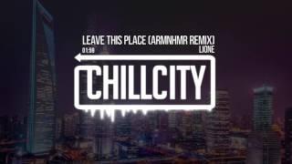 LIONE - Leave This Place (ARMNHMR Remix)