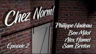 Chez Norm ! ep 02, Philippe Nadeau, Ben Milot, Sam Breton et Alex Hamel