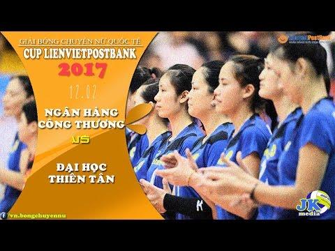 NH Công Thương vs ĐH Thiên Tân | Bảng B | Cup LienVietPostBank 2017