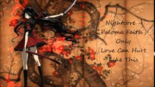 Nightcore - Paloma Faith Only Love Can Hurt Like This