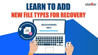 How to add new file types for recovery while using Stellar Photo Recovery?