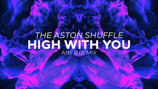 The Aston Shuffle - High With You (Abe B Remix)