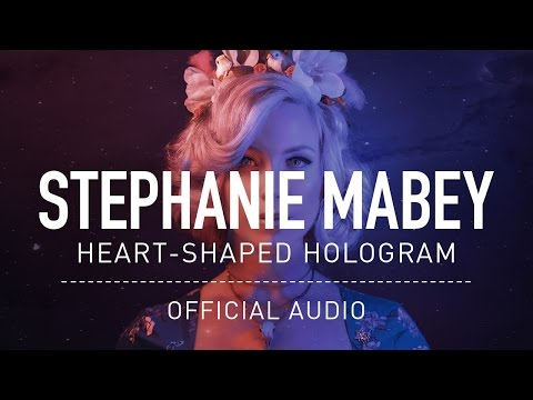Stephanie Mabey - Heart-Shaped Hologram (Official Audio)