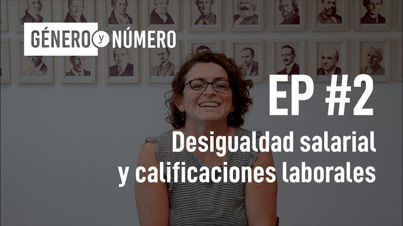 Género y Número EP2 - Desigualdad salarial y calificaciones laborales