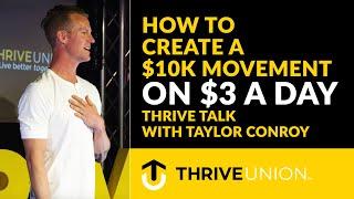 Wie Erstellen Sie $10k von Bewegung auf $3 pro Tag: ThriveTalk Mit Taylor Conroy