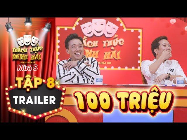 Thách thức danh hài 5   Trailer tập 8: Lộ diện người thứ 2 ẳm 100 triệu từ Trường Giang, Trấn Thành?