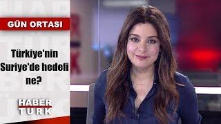 Türkiye'nin Suriye'de hedefi ne?  | Gün Ortası - 5 Ağustos 2019