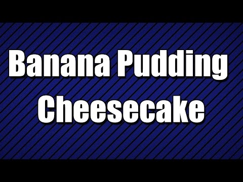 Banana Pudding Cheesecake - MY3 FOODS - EASY TO LEARN