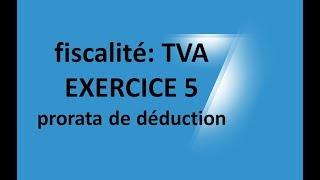 #EP 15 fiscalité: la taxe sur la valeur ajoutée (EXERCICE 5: prorata déduction tva)  5/6