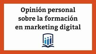 Opinión personal sobre la formación en marketing digital