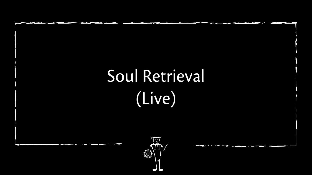 Soul Loss and Soul Retrieval (Live)