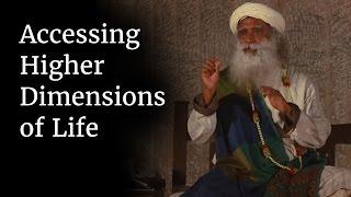 Accessing Higher Dimensions of Life | Sadhguru