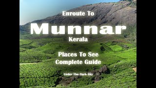 Munnar Hill Station | Places to see | Route | Kerala tourism | Under the dark Sky