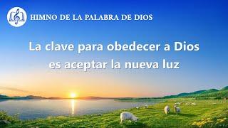 Himno cristiano | La clave para obedecer a Dios es aceptar la nueva luz