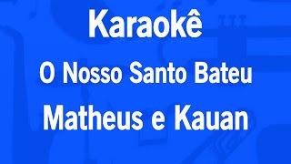 Karaokê O Nosso Santo Bateu - Matheus e Kauan