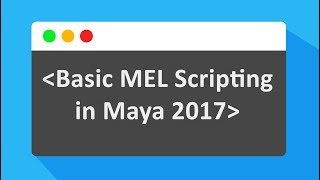 How to Create Basic MEL Scripting in Maya 2017
