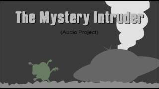The Mystery Intruder (Friend's Audio Project)